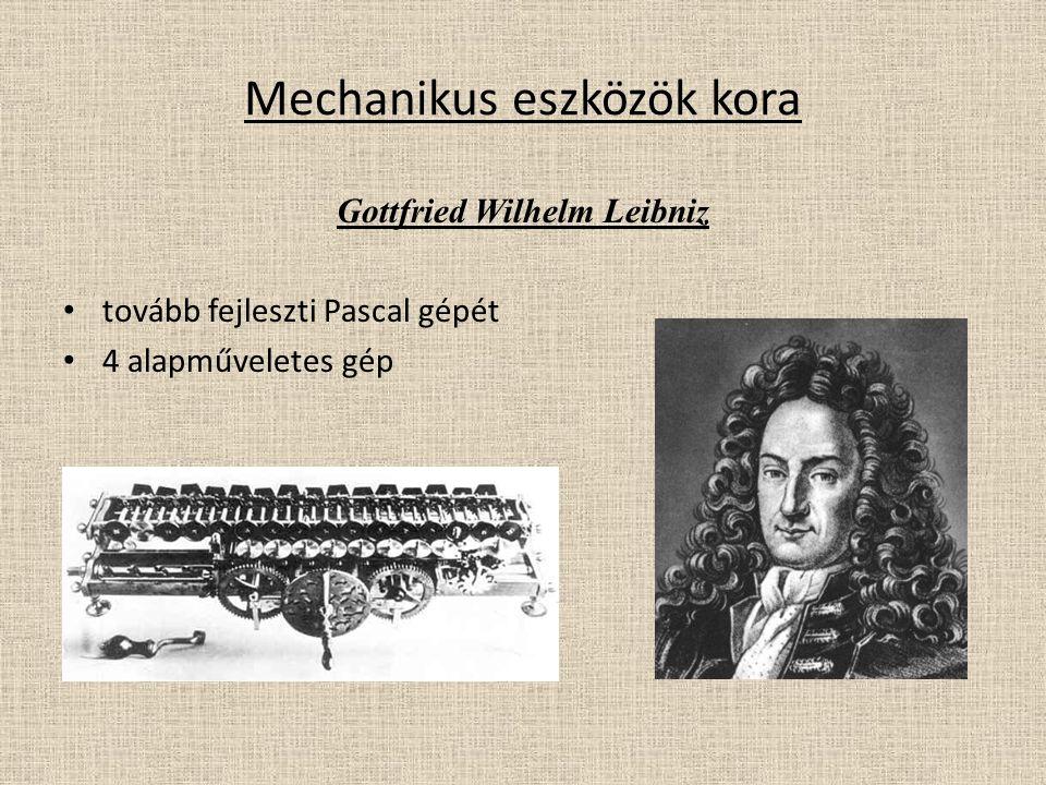 Mechanikus eszközök kora Gottfried Wilhelm Leibniz tovább fejleszti Pascal gépét 4 alapműveletes gép