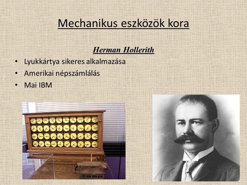 Mechanikus eszközök kora Herman Hollerith Lyukkártya sikeres alkalmazása Amerikai népszámlálás Mai IBM