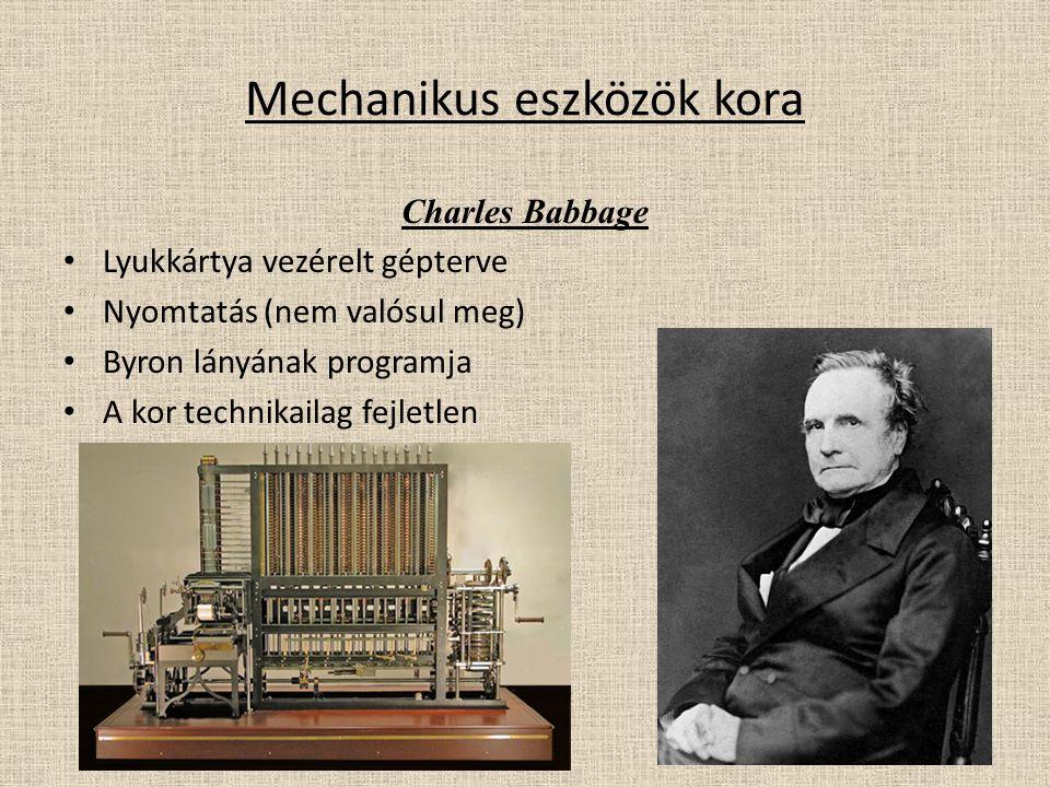 Mechanikus eszközök kora Charles Babbage Lyukkártya vezérelt gépterve Nyomtatás (nem valósul meg) Byron lányának programja A kor technikailag fejletlen