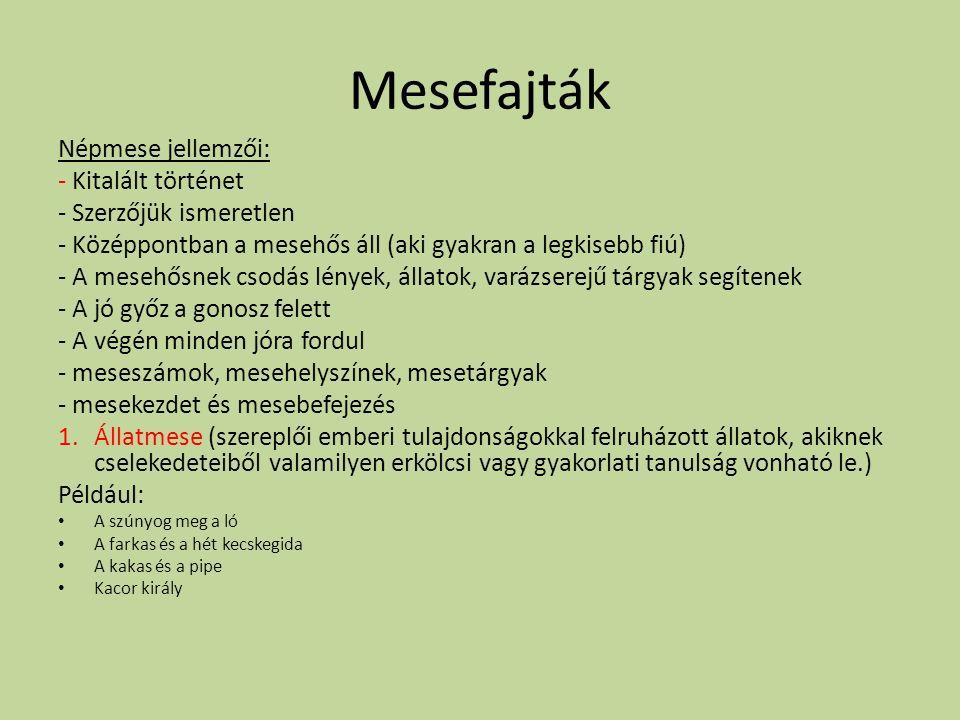 Mesefajták Népmese jellemzői: - Kitalált történet - Szerzőjük ismeretlen - Középpontban a mesehős áll (aki gyakran a legkisebb fiú) - A mesehősnek cso
