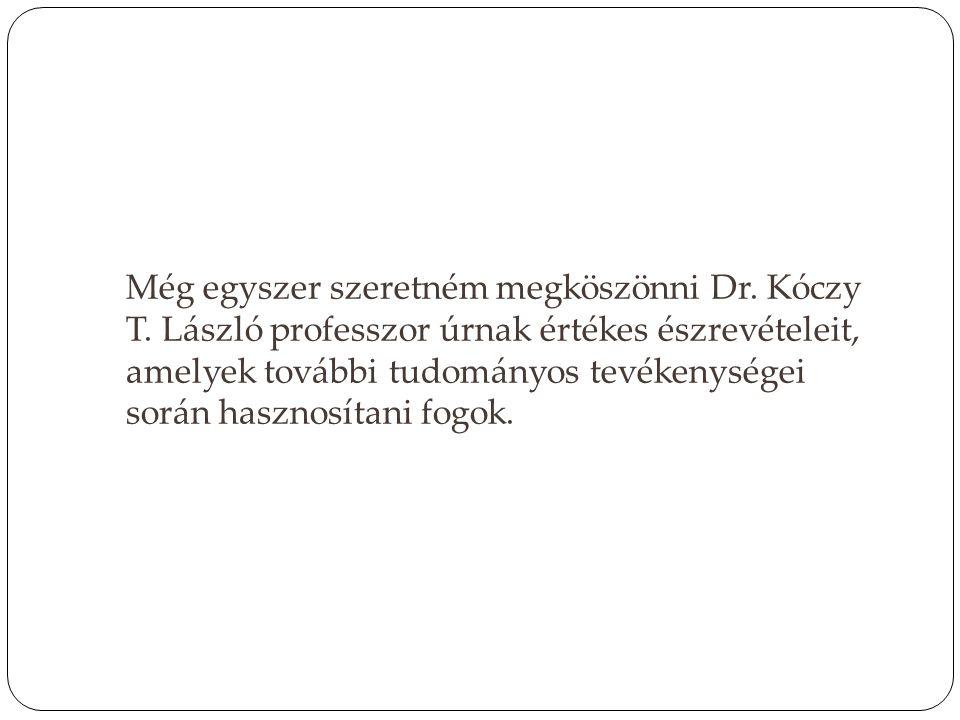 Még egyszer szeretném megköszönni Dr. Kóczy T. László professzor úrnak értékes észrevételeit, amelyek további tudományos tevékenységei során hasznosít