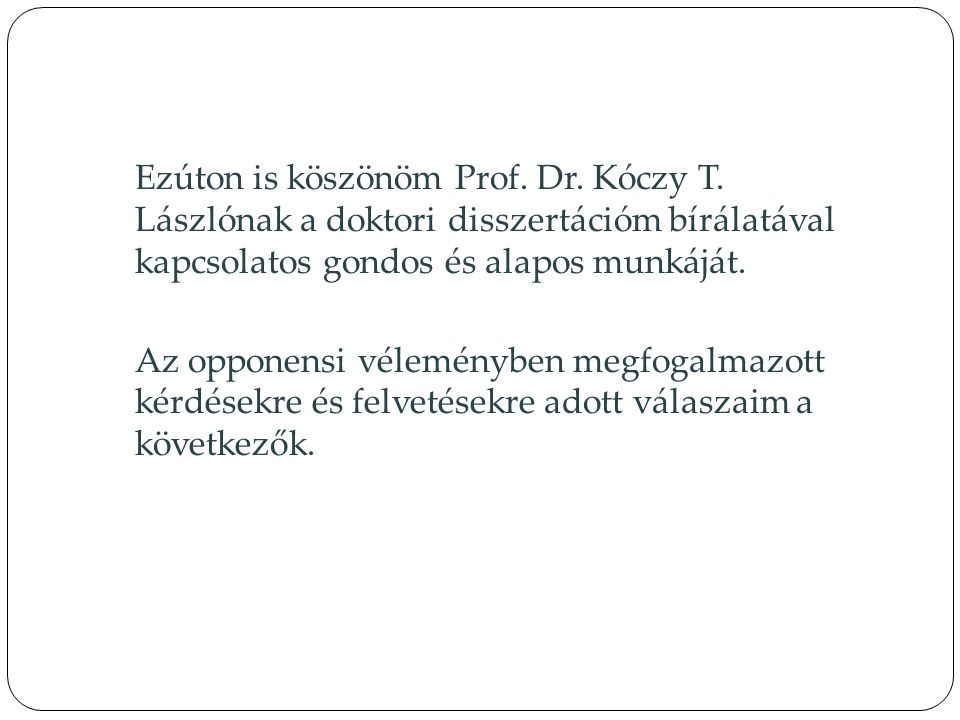 Ezúton is köszönöm Prof. Dr. Kóczy T. Lászlónak a doktori disszertációm bírálatával kapcsolatos gondos és alapos munkáját. Az opponensi véleményben me