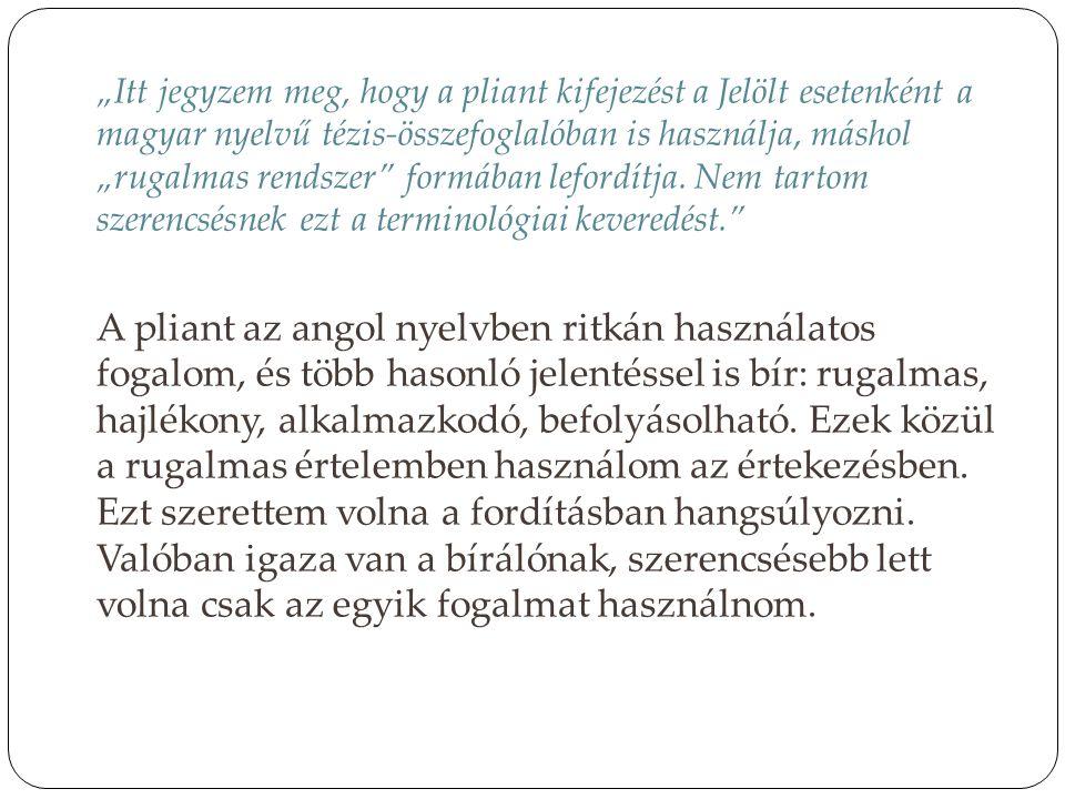 """""""Itt jegyzem meg, hogy a pliant kifejezést a Jelölt esetenként a magyar nyelvű tézis-összefoglalóban is használja, máshol """"rugalmas rendszer"""" formában"""