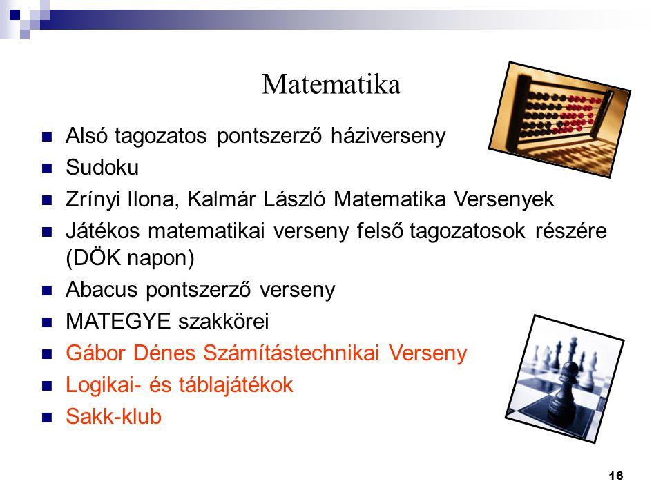 16 Matematika Alsó tagozatos pontszerző háziverseny Sudoku Zrínyi Ilona, Kalmár László Matematika Versenyek Játékos matematikai verseny felső tagozato