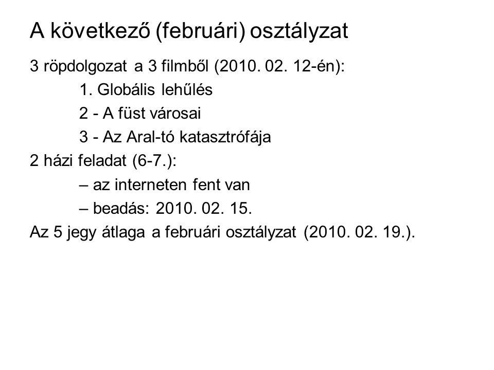 A következő (februári) osztályzat 3 röpdolgozat a 3 filmből (2010. 02. 12-én): 1. Globális lehűlés 2 - A füst városai 3 - Az Aral-tó katasztrófája 2 h