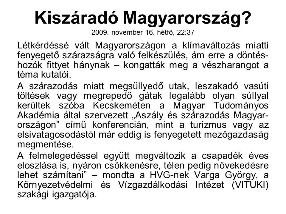 Kiszáradó Magyarország? 2009. november 16. hétfő, 22:37 Létkérdéssé vált Magyarországon a klímaváltozás miatti fenyegető szárazságra való felkészülés,
