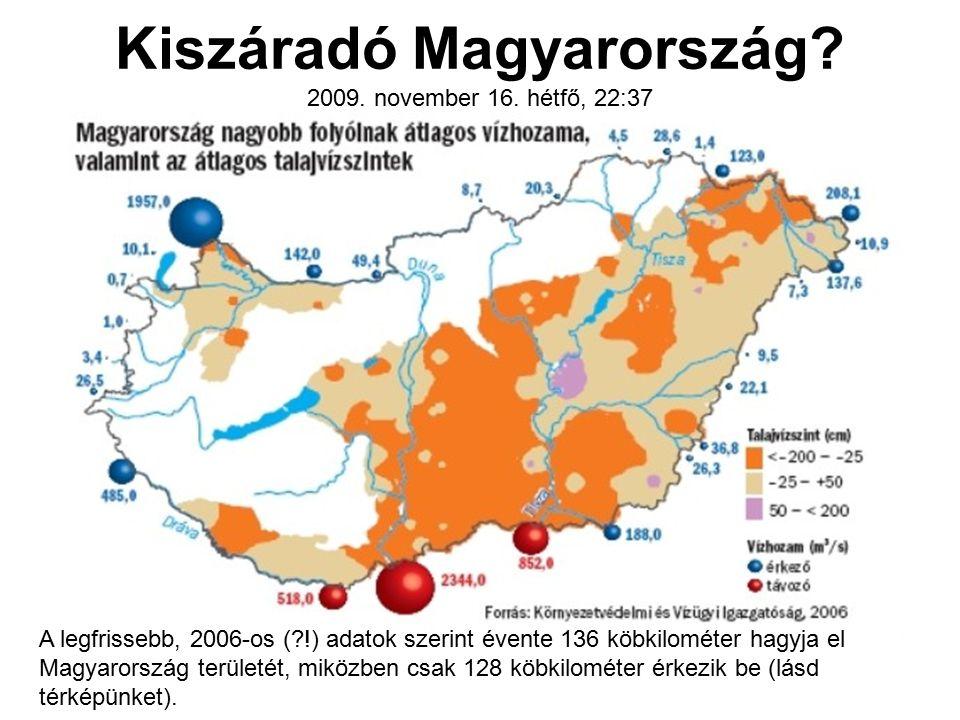 Kiszáradó Magyarország? 2009. november 16. hétfő, 22:37 A legfrissebb, 2006-os (?!) adatok szerint évente 136 köbkilométer hagyja el Magyarország terü