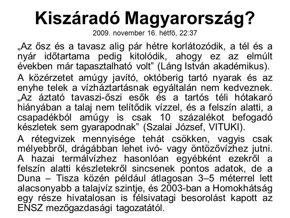 """Kiszáradó Magyarország? 2009. november 16. hétfő, 22:37 """"Az ősz és a tavasz alig pár hétre korlátozódik, a tél és a nyár időtartama pedig kitolódik, a"""