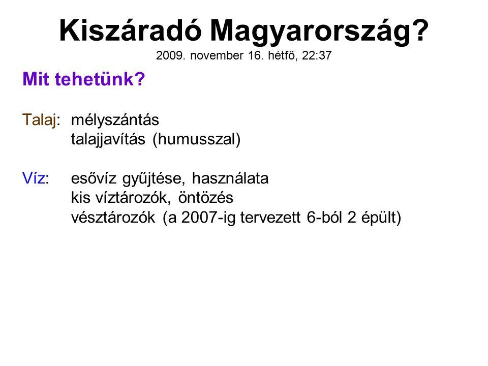 Kiszáradó Magyarország? 2009. november 16. hétfő, 22:37 Mit tehetünk? Talaj:mélyszántás talajjavítás (humusszal) Víz:esővíz gyűjtése, használata kis v