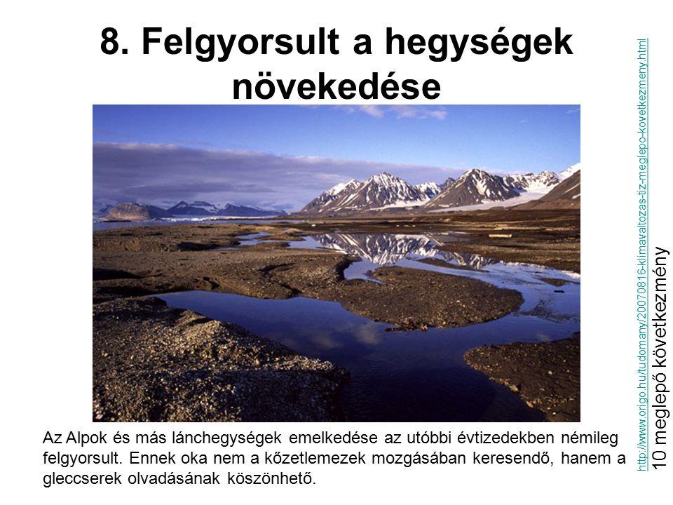 8. Felgyorsult a hegységek növekedése Az Alpok és más lánchegységek emelkedése az utóbbi évtizedekben némileg felgyorsult. Ennek oka nem a kőzetlemeze