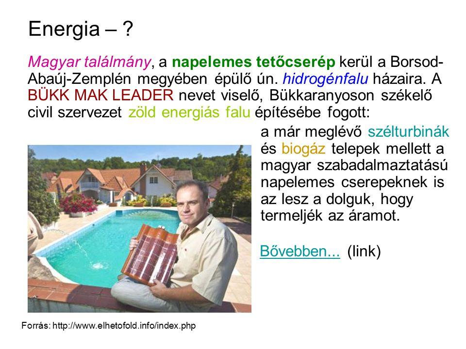 Energia – ? Magyar találmány, a napelemes tetőcserép kerül a Borsod- Abaúj-Zemplén megyében épülő ún. hidrogénfalu házaira. A BÜKK MAK LEADER nevet vi