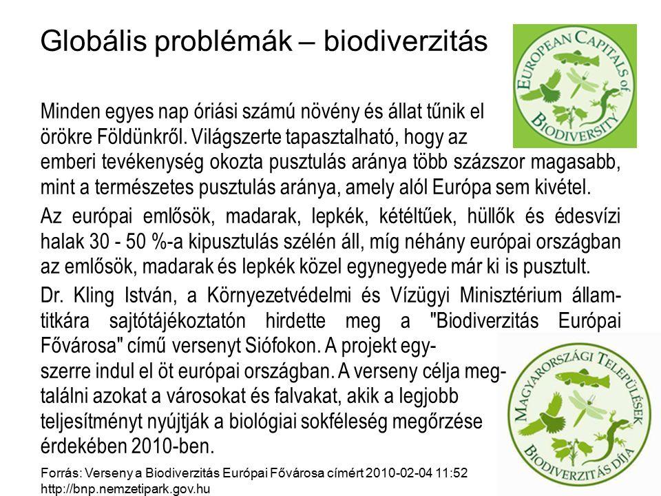 Globális problémák – biodiverzitás Minden egyes nap óriási számú növény és állat tűnik el örökre Földünkről. Világszerte tapasztalható, hogy az emberi