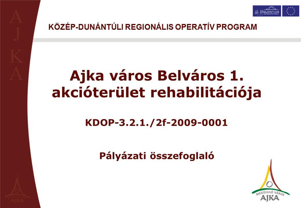 Ajka város Belváros 1. akcióterület rehabilitációja KDOP-3.2.1./2f-2009-0001 Pályázati összefoglaló KÖZÉP-DUNÁNTÚLI REGIONÁLIS OPERATÍV PROGRAM