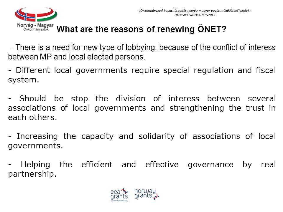 """""""Önkormányzati kapacitásépítés norvég‐magyar együttműködéssel projekt HU11-0005-HU11-PP1-2013 The main objectives of the reforming ÖNET - A common understanding between the state and municipal sector about the tasks can be realised within a given revenue limit, this can help facilitate fiscal management in the municipal sector."""
