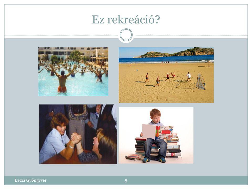 Lacza Gyöngyvér4 Mit jelent számodra a rekreáció ? Kinek mi a kedvenc rekreációs tevékenysége?