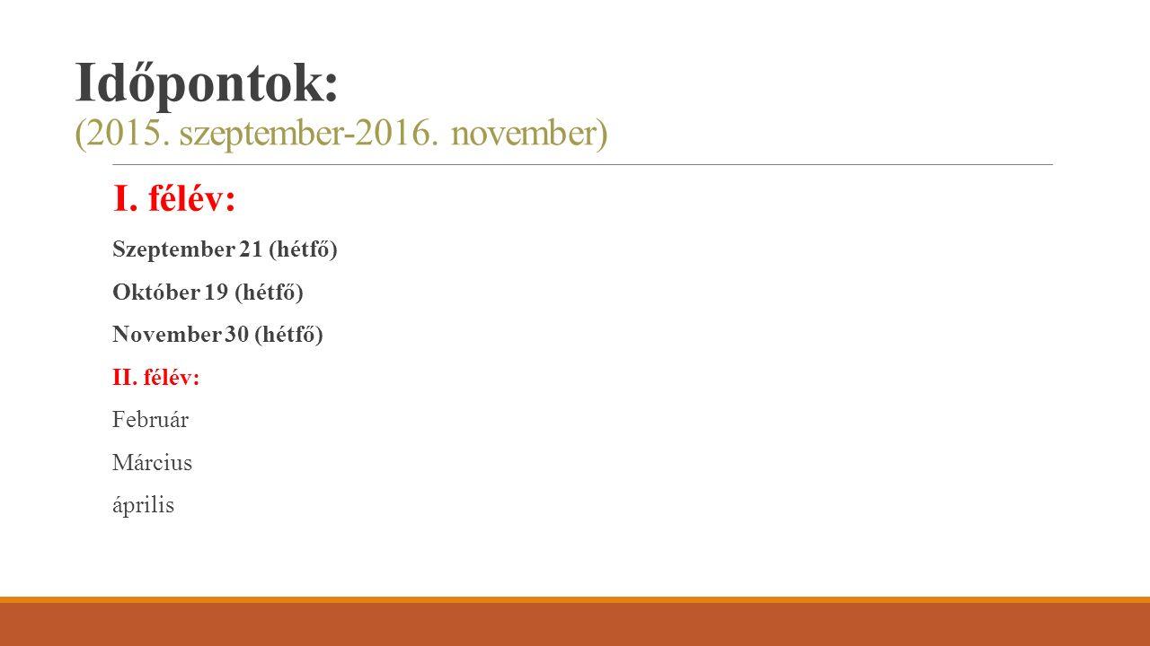Időpontok: (2015. szeptember-2016. november) I. félév: Szeptember 21 (hétfő) Október 19 (hétfő) November 30 (hétfő) II. félév: Február Március április
