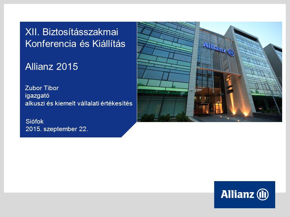 XII. Biztosításszakmai Konferencia és Kiállítás Allianz 2015 Zubor Tibor igazgató alkuszi és kiemelt vállalati értékesítés Siófok 2015. szeptember 22.