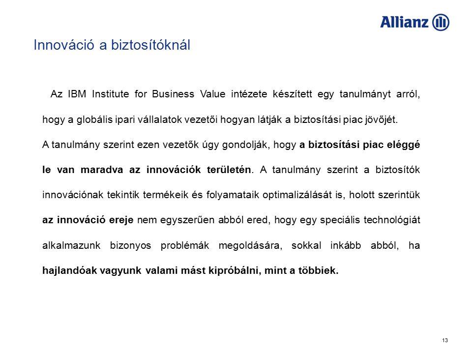 13 Innováció a biztosítóknál Allianz Az IBM Institute for Business Value intézete készített egy tanulmányt arról, hogy a globális ipari vállalatok vezetői hogyan látják a biztosítási piac jövőjét.