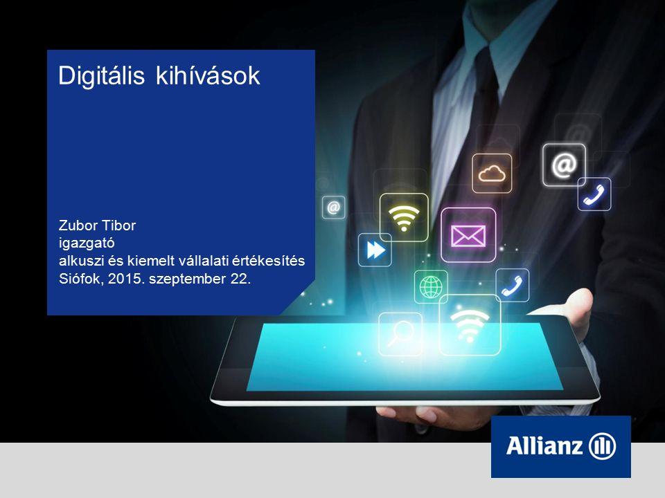 Digitális kihívások Zubor Tibor igazgató alkuszi és kiemelt vállalati értékesítés Siófok, 2015.