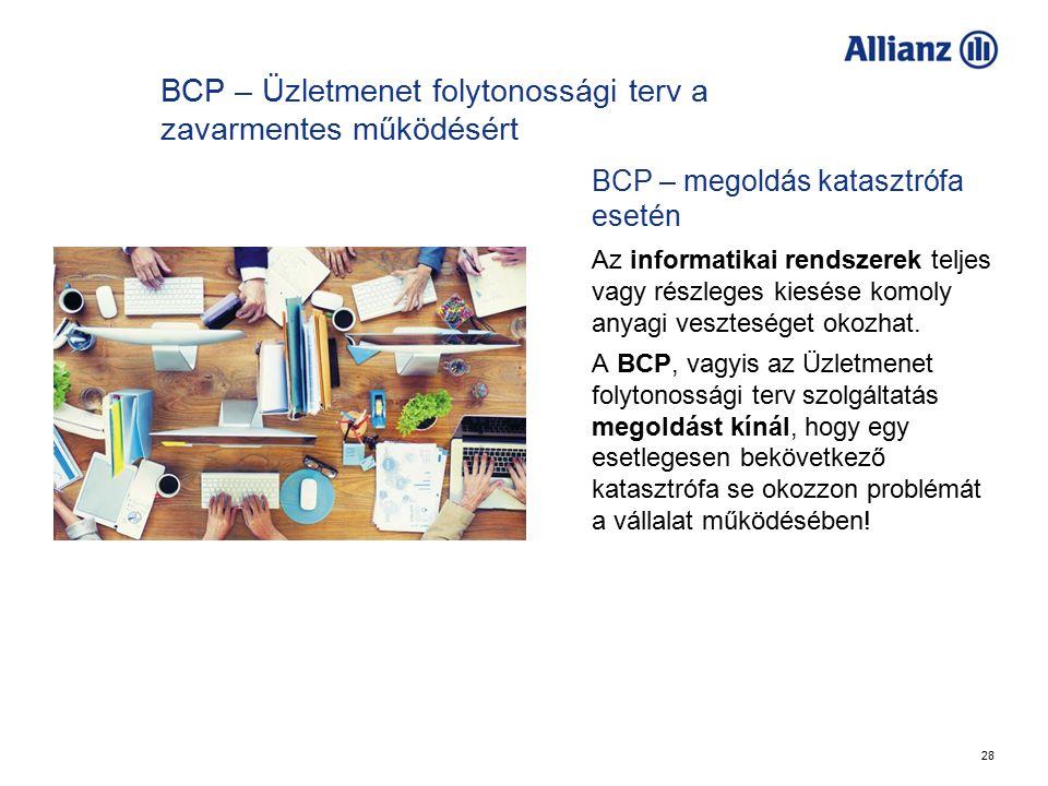28 BCP – Üzletmenet folytonossági terv a zavarmentes működésért BCP – megoldás katasztrófa esetén Az informatikai rendszerek teljes vagy részleges kiesése komoly anyagi veszteséget okozhat.
