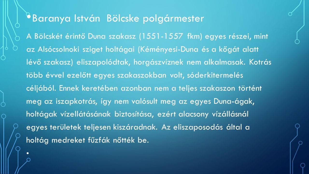 Baranya István Bölcske polgármester A Bölcskét érintő Duna szakasz (1551-1557 fkm) egyes részei, mint az Alsócsolnoki sziget holtágai (Kéményesi-Duna és a kőgát alatt lévő szakasz) eliszapolódtak, horgászvíznek nem alkalmasak.