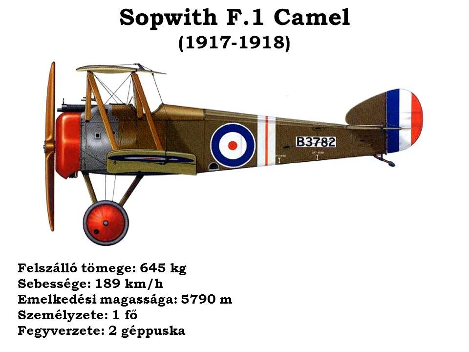 Sopwith F.1 Camel (1917-1918) Felszálló tömege: 645 kg Sebessége: 189 km/h Emelkedési magassága: 5790 m Személyzete: 1 fő Fegyverzete: 2 géppuska