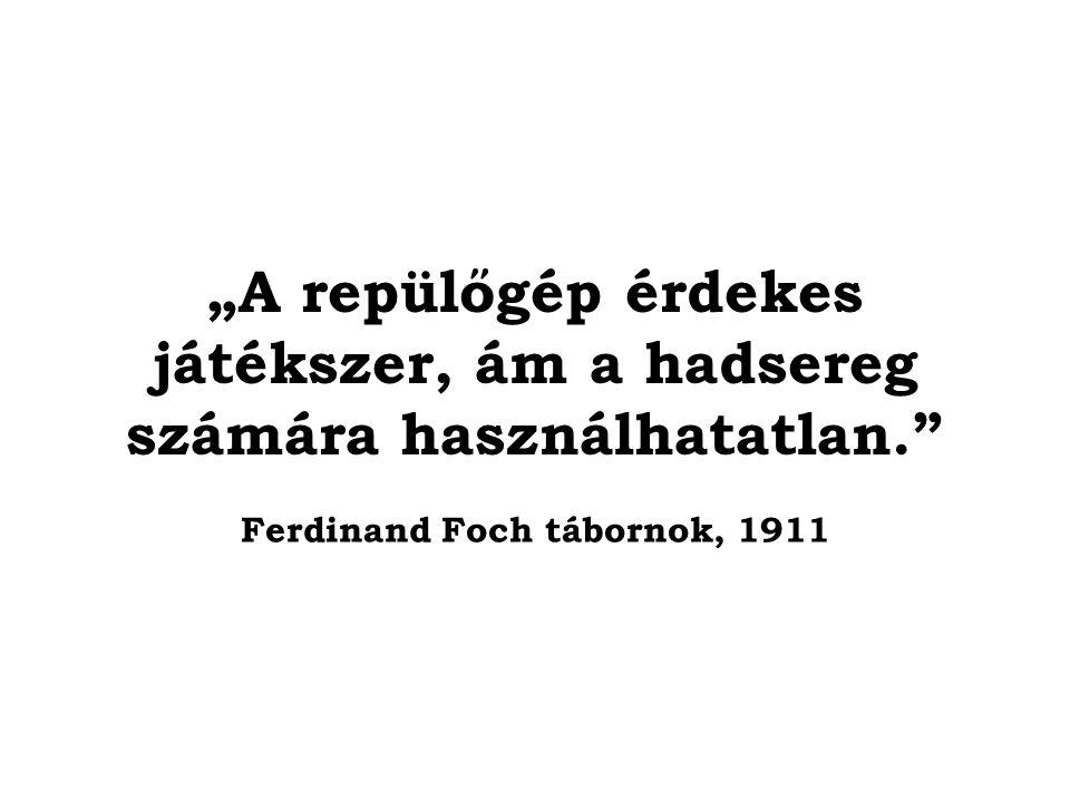 """""""A repülőgép érdekes játékszer, ám a hadsereg számára használhatatlan. Ferdinand Foch tábornok, 1911"""