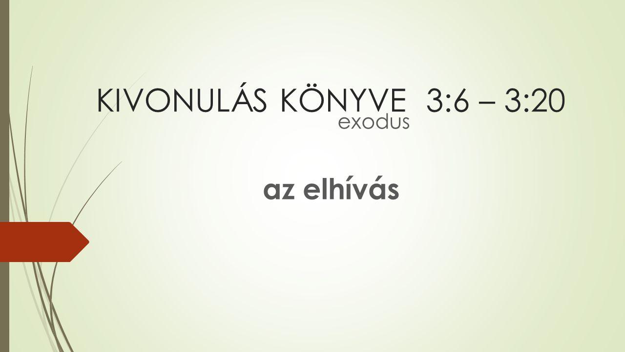 KIVONULÁS KÖNYVE 3:6 – 3:20 exodus az elhívás