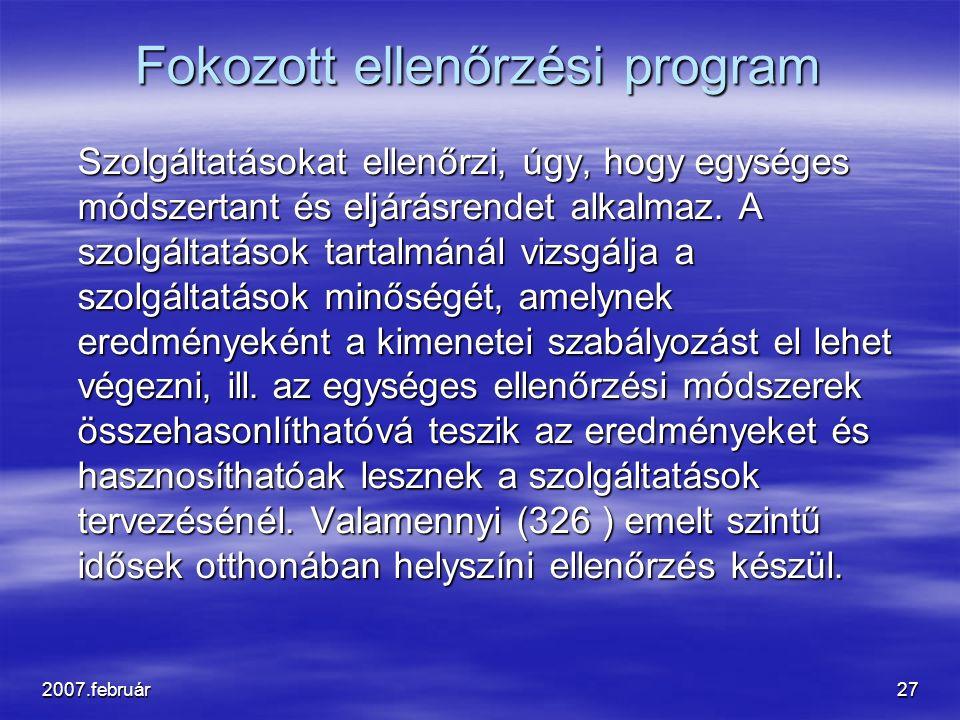 2007.február27 Fokozott ellenőrzési program Szolgáltatásokat ellenőrzi, úgy, hogy egységes módszertant és eljárásrendet alkalmaz. A szolgáltatások tar