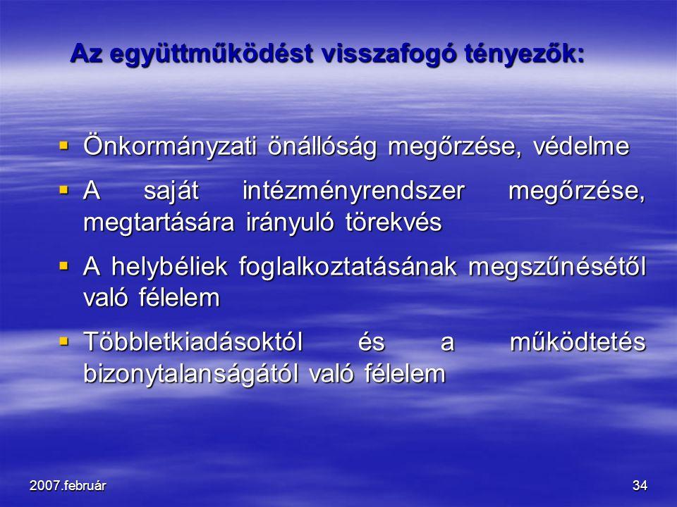 2007.február34 Az együttműködést visszafogó tényezők: Az együttműködést visszafogó tényezők:  Önkormányzati önállóság megőrzése, védelme  A saját in