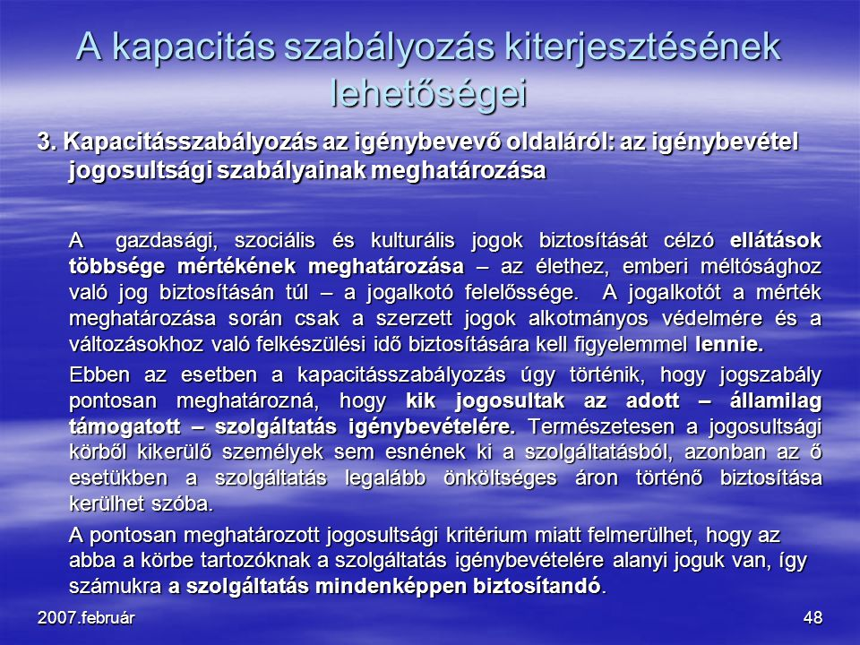 2007.február48 A kapacitás szabályozás kiterjesztésének lehetőségei 3. Kapacitásszabályozás az igénybevevő oldaláról: az igénybevétel jogosultsági sza