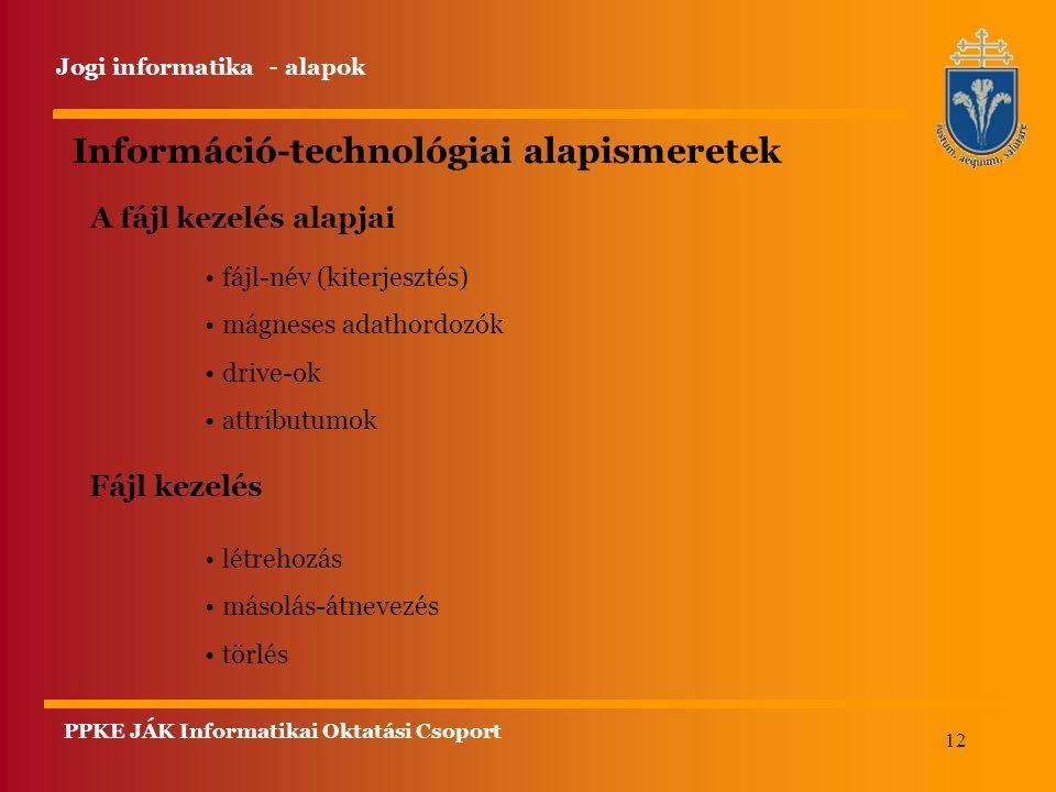 12 Információ-technológiai alapismeretek Fájl kezelés létrehozás másolás-átnevezés törlés A fájl kezelés alapjai fájl-név (kiterjesztés) mágneses adathordozók drive-ok attributumok Jogi informatika - alapok PPKE JÁK Informatikai Oktatási Csoport