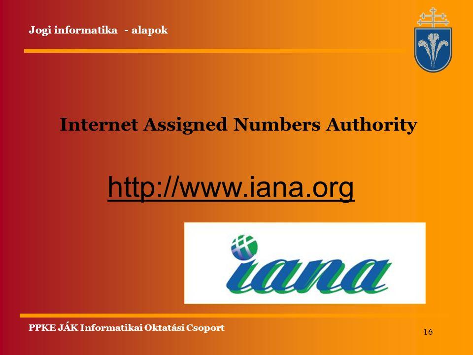 16 Internet Assigned Numbers Authority http://www.iana.org Jogi informatika - alapok PPKE JÁK Informatikai Oktatási Csoport