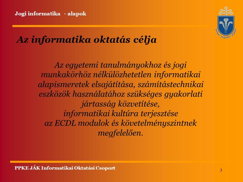 3 Az informatika oktatás célja Az egyetemi tanulmányokhoz és jogi munkakörhöz nélkülözhetetlen informatikai alapismeretek elsajátítása, számítástechnikai eszközök használatához szükséges gyakorlati jártasság közvetítése, informatikai kultúra terjesztése az ECDL modulok és követelményszintnek megfelelően.