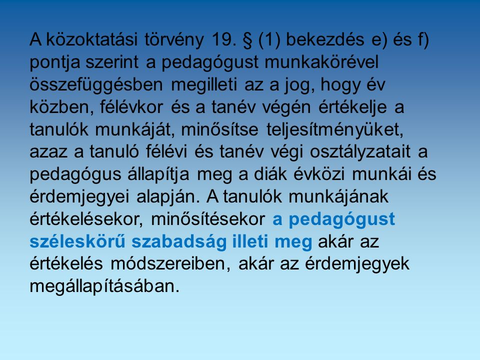 A közoktatási törvény 19. § (1) bekezdés e) és f) pontja szerint a pedagógust munkakörével összefüggésben megilleti az a jog, hogy év közben, félévkor