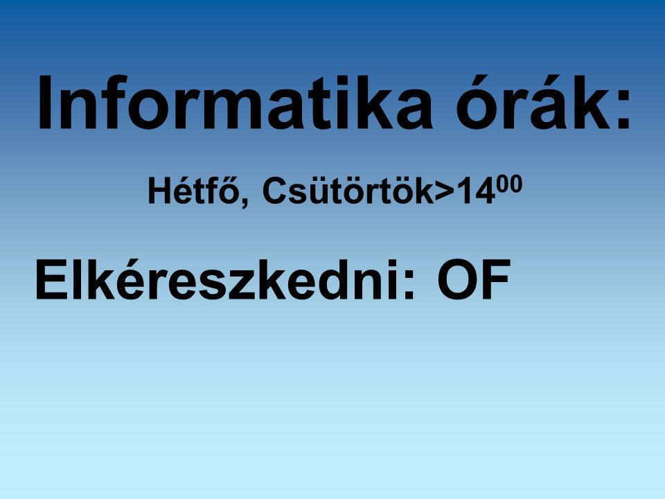 Informatika órák: Hétfő, Csütörtök>14 00 Elkéreszkedni: OF
