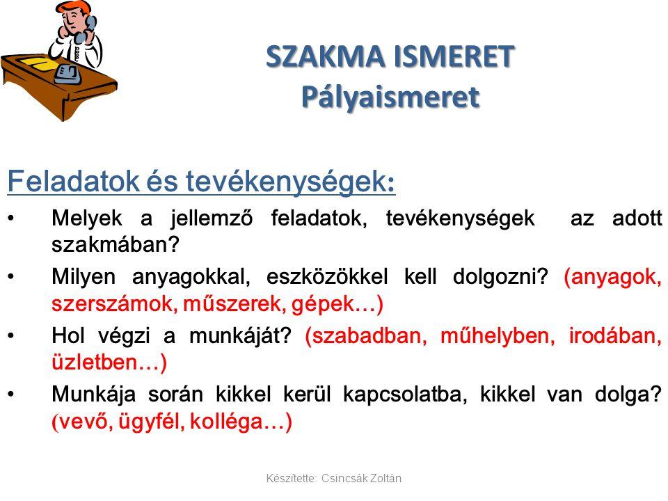 SZAKMA ISMERET Pályaismeret Feladatok és tevékenységek : Melyek a jellemző feladatok, tevékenységek az adott szakmában.
