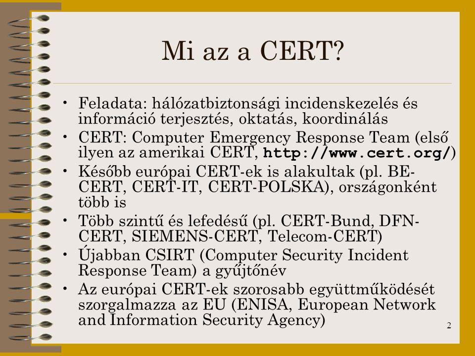 2 Mi az a CERT? Feladata: hálózatbiztonsági incidenskezelés és információ terjesztés, oktatás, koordinálás CERT: Computer Emergency Response Team (els