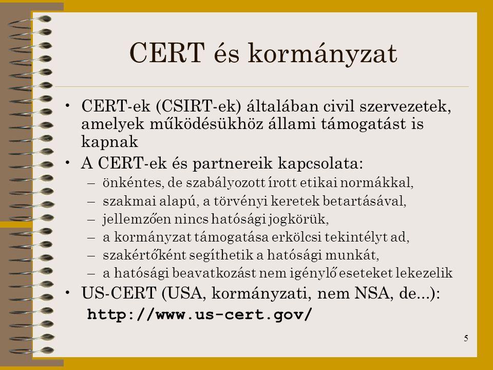 5 CERT és kormányzat CERT-ek (CSIRT-ek) általában civil szervezetek, amelyek működésükhöz állami támogatást is kapnak A CERT-ek és partnereik kapcsola