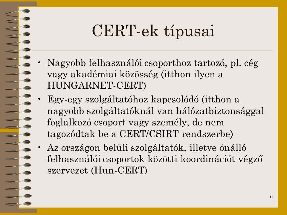 6 CERT-ek típusai Nagyobb felhasználói csoporthoz tartozó, pl. cég vagy akadémiai közösség (itthon ilyen a HUNGARNET-CERT) Egy-egy szolgáltatóhoz kapc