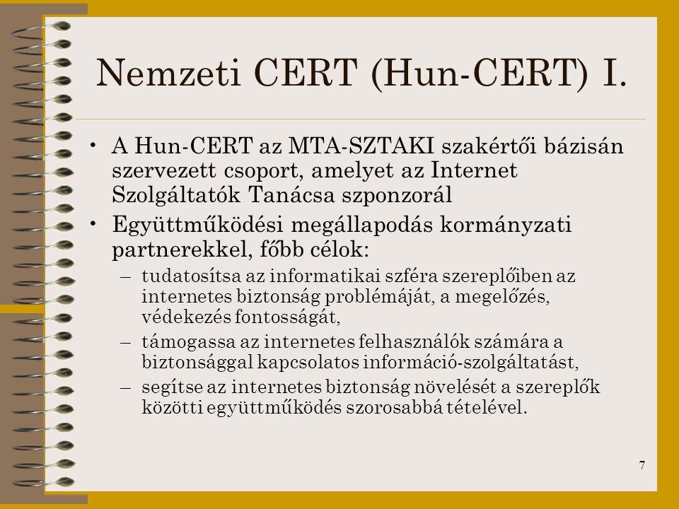 7 Nemzeti CERT (Hun-CERT) I. A Hun-CERT az MTA-SZTAKI szakértői bázisán szervezett csoport, amelyet az Internet Szolgáltatók Tanácsa szponzorál Együtt