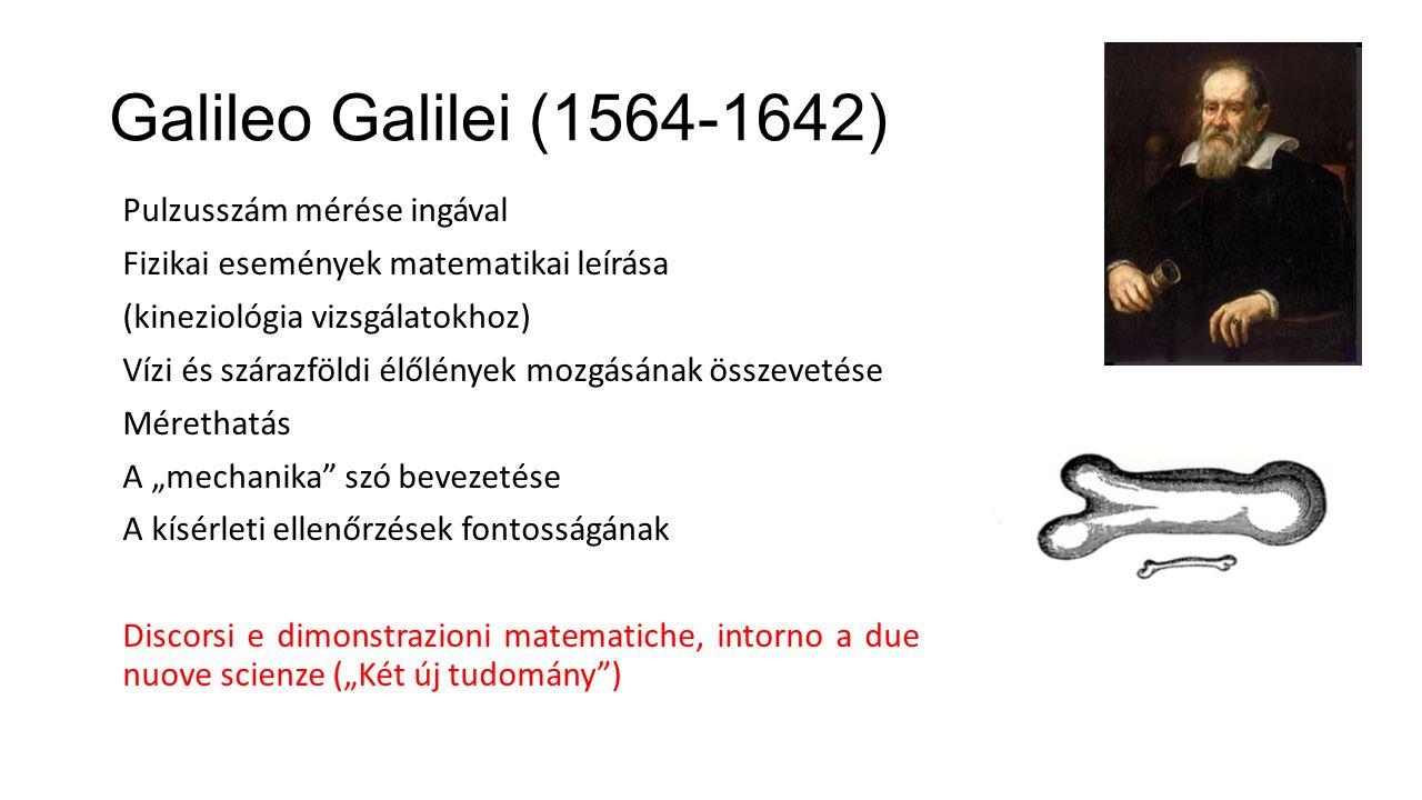 """Galileo Galilei (1564-1642) Pulzusszám mérése ingával Fizikai események matematikai leírása (kineziológia vizsgálatokhoz) Vízi és szárazföldi élőlények mozgásának összevetése Mérethatás A """"mechanika szó bevezetése A kísérleti ellenőrzések fontosságának Discorsi e dimonstrazioni matematiche, intorno a due nuove scienze (""""Két új tudomány )"""