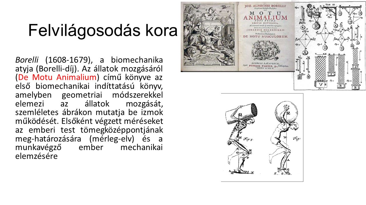 Felvilágosodás kora Borelli (1608-1679), a biomechanika atyja (Borelli-díj).