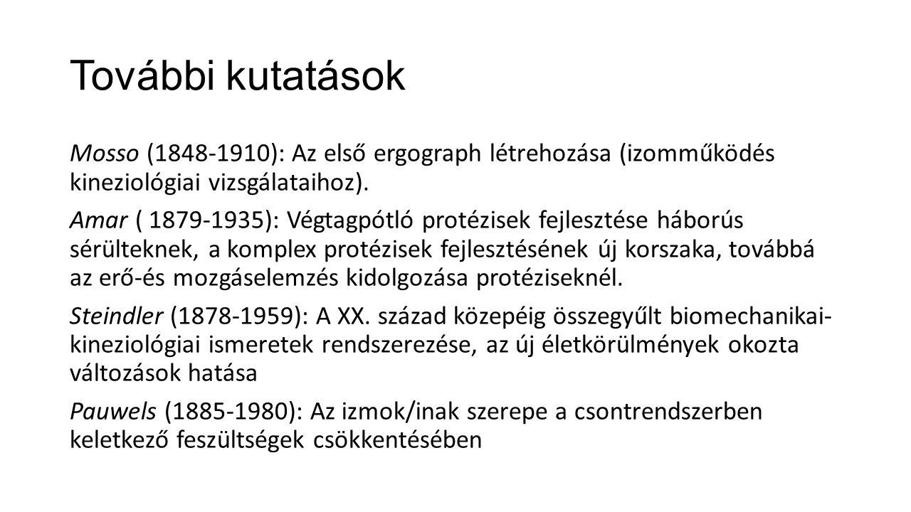 További kutatások Mosso (1848-1910): Az első ergograph létrehozása (izomműködés kineziológiai vizsgálataihoz). Amar ( 1879-1935): Végtagpótló protézis