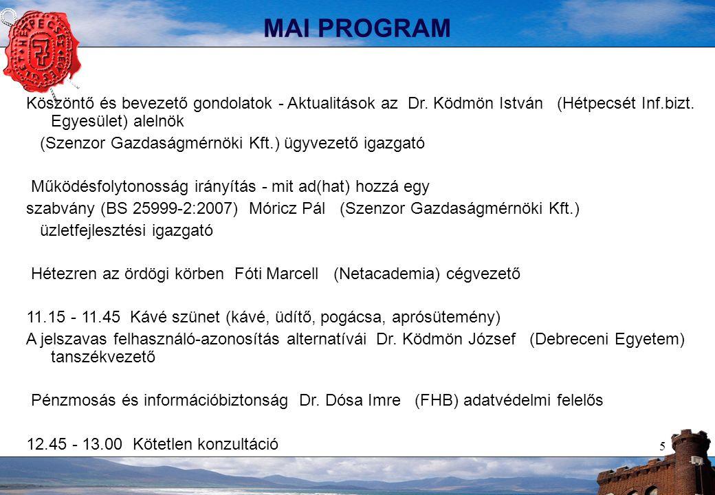 5 MAI PROGRAM Köszöntő és bevezető gondolatok - Aktualitások az Dr. Ködmön István (Hétpecsét Inf.bizt. Egyesület) alelnök (Szenzor Gazdaságmérnöki Kft