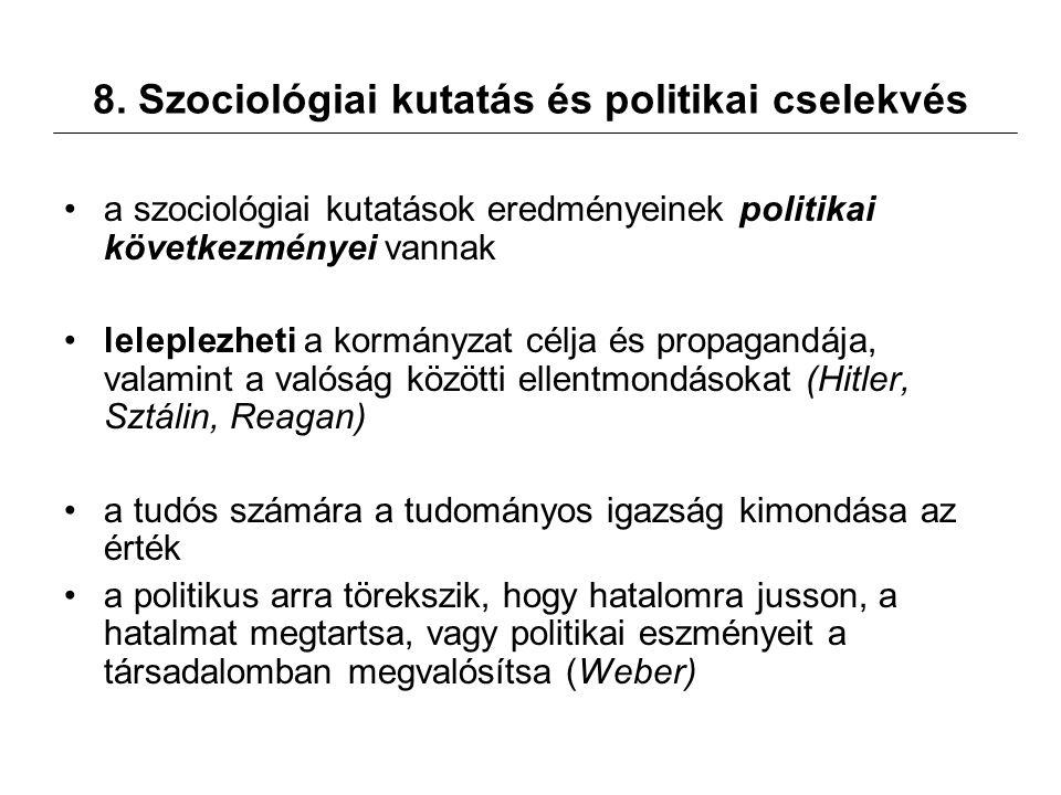 8. Szociológiai kutatás és politikai cselekvés a szociológiai kutatások eredményeinek politikai következményei vannak leleplezheti a kormányzat célja