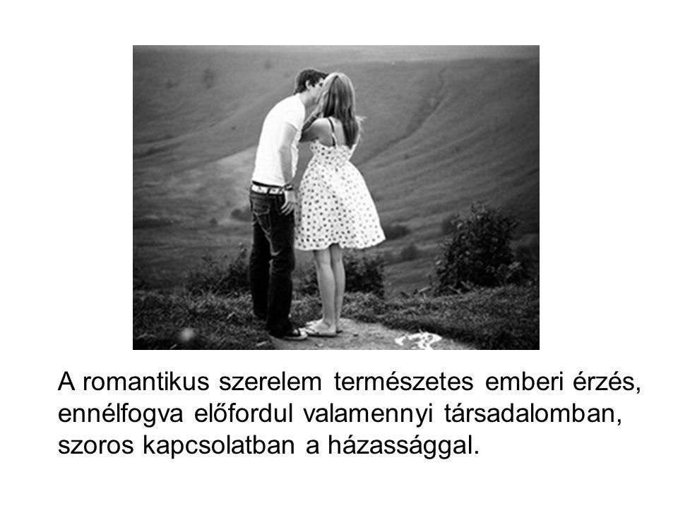 A romantikus szerelem természetes emberi érzés, ennélfogva előfordul valamennyi társadalomban, szoros kapcsolatban a házassággal.