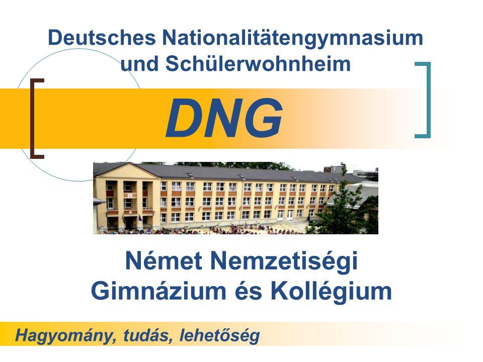 Német Nemzetiségi Gimnázium és Kollégium DNG Deutsches Nationalitätengymnasium und Schülerwohnheim Hagyomány, tudás, lehetőség