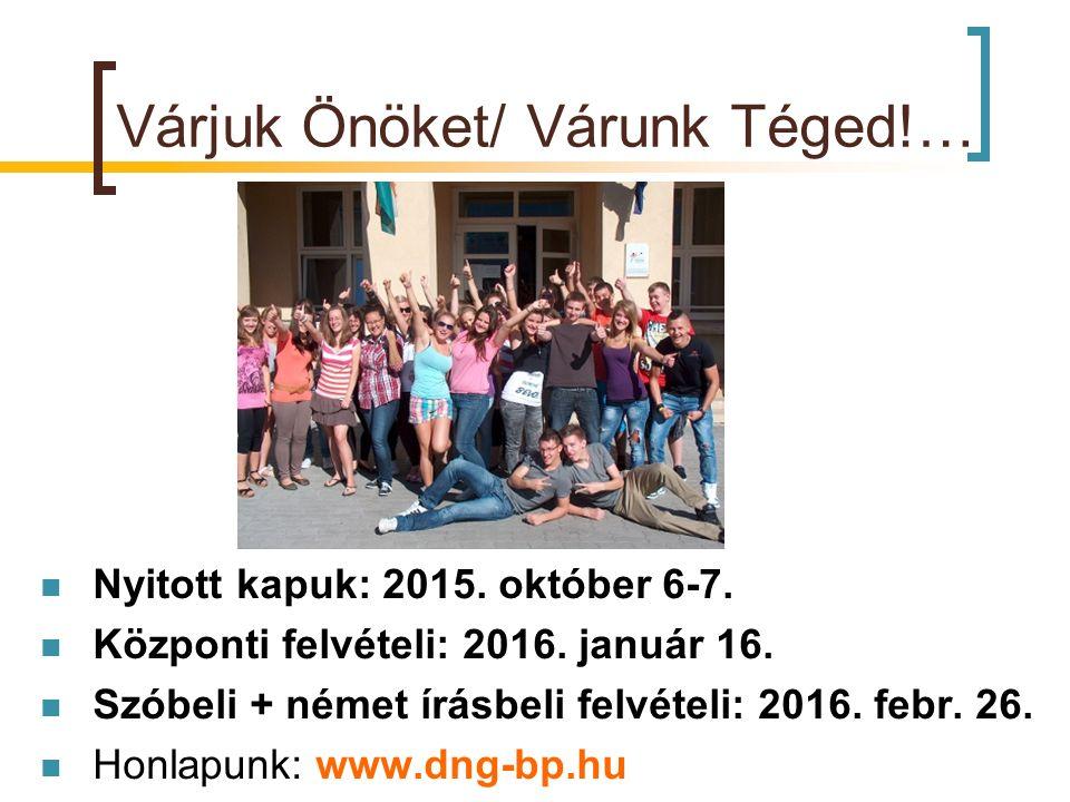 Várjuk Önöket/ Várunk Téged!… Nyitott kapuk: 2015. október 6-7. Központi felvételi: 2016. január 16. Szóbeli + német írásbeli felvételi: 2016. febr. 2