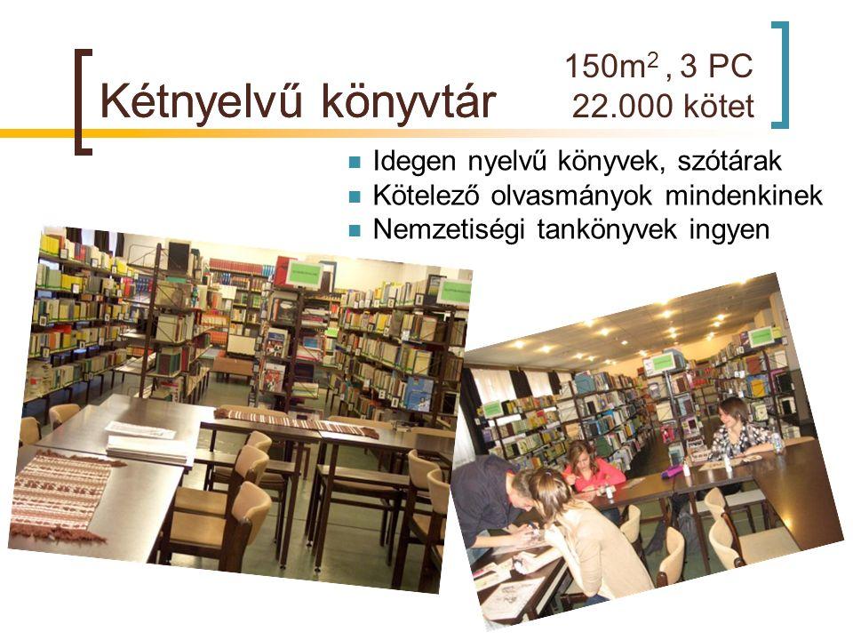 150m 2, 3 PC 22.000 kötet Kétnyelvű könyvtár Idegen nyelvű könyvek, szótárak Kötelező olvasmányok mindenkinek Nemzetiségi tankönyvek ingyen Kétnyelvű
